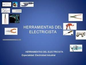 HERRAMIENTAS DEL ELECTRICISTA Especialidad Electricidad Industrial Herramientas del
