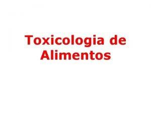Toxicologia de Alimentos Toxicologia a cincia que estuda