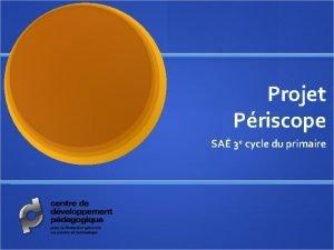 Projet Priscope SA 3 e cycle du primaire