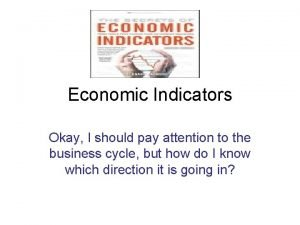 Economic Indicators Okay I should pay attention to
