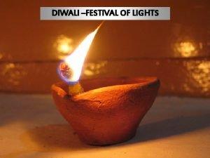 DIWALI FESTIVAL OF LIGHTS Before Diwali Hindus send