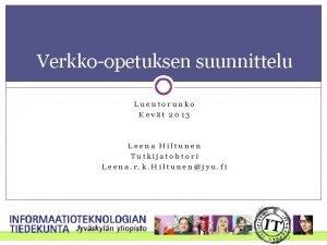 Verkkoopetuksen suunnittelu Luentorunko Kevt 2013 Leena Hiltunen Tutkijatohtori