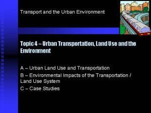 Transport and the Urban Environment Topic 4 Urban