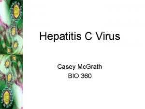 Hepatitis C Virus Casey Mc Grath BIO 360