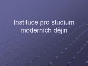 Instituce pro studium modernch djin Historick stav Akademie