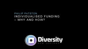PHILIP PATSTON INDIVIDUALISED FUNDING WHY AND HOW WHY