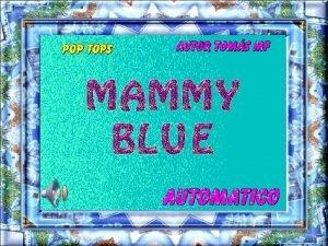 Oh mami oh mami blue oh mami blue