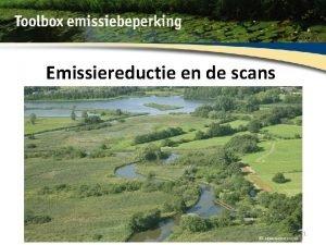 Emissiereductie en de scans 1 Themas Bereikte emissiereductie