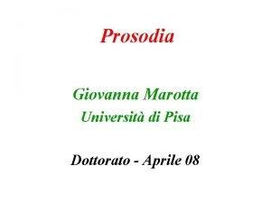 Prosodia Giovanna Marotta Universit di Pisa Dottorato Aprile