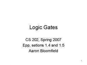 Logic Gates CS 202 Spring 2007 Epp setions