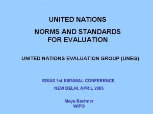 UNITED NATIONS NORMS AND STANDARDS FOR EVALUATION UNITED