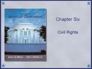 Chapter Six Civil Rights What are civil rights