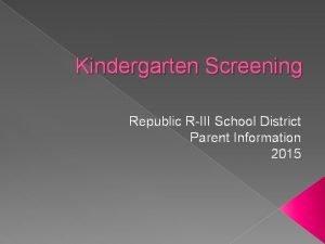Kindergarten Screening Republic RIII School District Parent Information