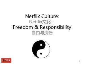 Netflix Culture Netflix Freedom Responsibility 1 We Seek