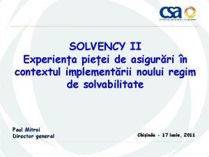 SOLVENCY II Experiena pieei de asigurri n contextul