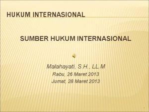 HUKUM INTERNASIONAL SUMBER HUKUM INTERNASIONAL Malahayati S H