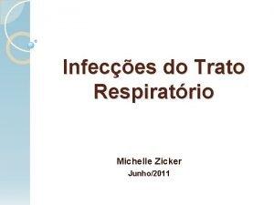 Infeces do Trato Respiratrio Michelle Zicker Junho2011 Caso