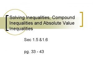 Solving Inequalities Compound Inequalities and Absolute Value Inequalities
