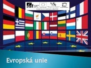 Evropsk unie Evropsk unie EU Motto Jednotn v