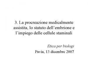 3 La procreazione medicalmente assistita lo statuto dellembrione