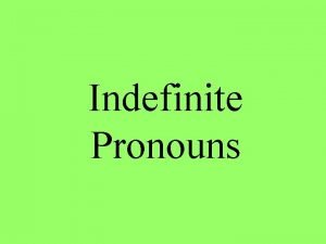 Indefinite Pronouns Indefinite Pronouns An indefinite pronoun is