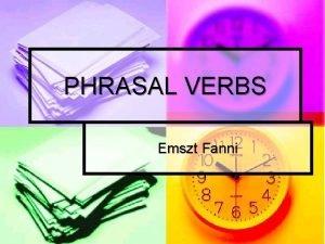 PHRASAL VERBS Emszt Fanni PROSPECTS Phrasal and prepositional