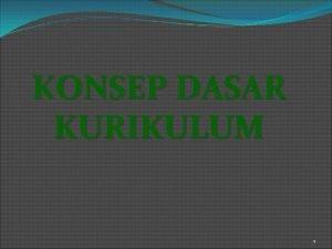 KONSEP DASAR KURIKULUM 1 SEJARAH KURIKULUM ISTILAH KURIKULUM