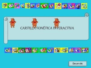 CARTILLA FONTICA INTERACTIVA Da un clic Materia Espaol