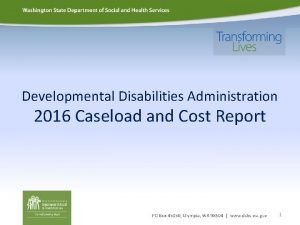 Developmental Disabilities Administration 2016 Caseload and Cost Report