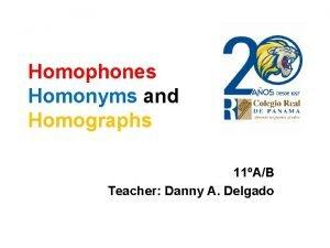 Homophones Homonyms and Homographs 11AB Teacher Danny A
