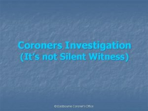 Coroners Investigation Its not Silent Witness Eastbourne Coroners