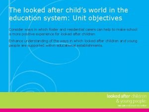 The looked after childs world in the education