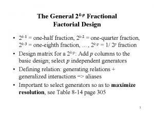 The General 2 kp Fractional Factorial Design 2