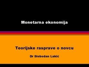 Monetarna ekonomija Teorijske rasprave o novcu Dr Slobodan