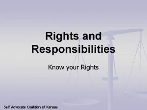 Rights and Responsibilities Know your Rights Self Advocate