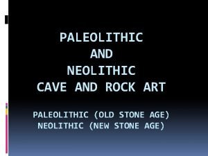 PALEOLITHIC AND NEOLITHIC CAVE AND ROCK ART PALEOLITHIC