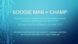 BOOGIE MAN CHAMP THE LAKE MONSTER CHAMP LIVES