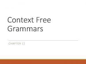 Context Free Grammars CHAPTER 12 Compiler A compiler