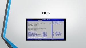 BIOS Bios BIOS es la abreviatura de Binary