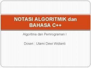 NOTASI ALGORITMIK dan BAHASA C Algoritma dan Pemrograman