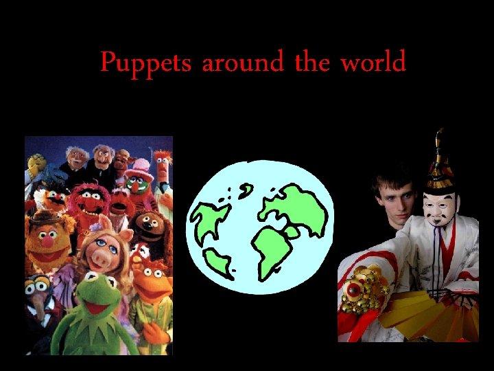 Puppets around the world All around the world