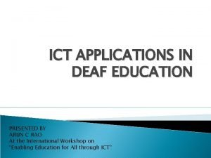 ICT APPLICATIONS IN DEAF EDUCATION PRESENTED BY ARUN