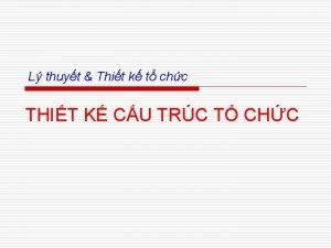 L thuyt Thit k t chc THIT K