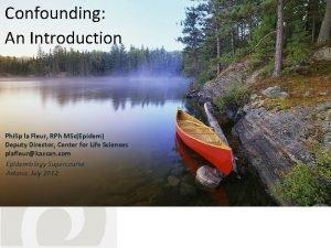 Confounding An Introduction Philip la Fleur RPh MScEpidem