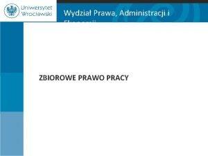Wydzia Prawa Administracji i Ekonomii ZBIOROWE PRAWO PRACY