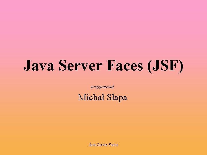 Java Server Faces JSF przygotowa Micha Sapa Java