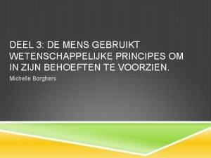 DEEL 3 DE MENS GEBRUIKT WETENSCHAPPELIJKE PRINCIPES OM