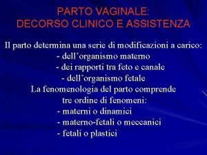 PARTO VAGINALE DECORSO CLINICO E ASSISTENZA Il parto