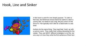 Hook Line and Sinker A fish hook is
