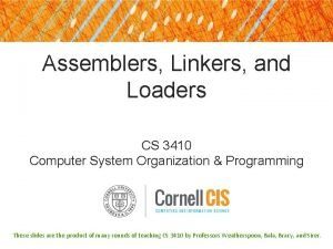 Assemblers Linkers and Loaders CS 3410 Computer System